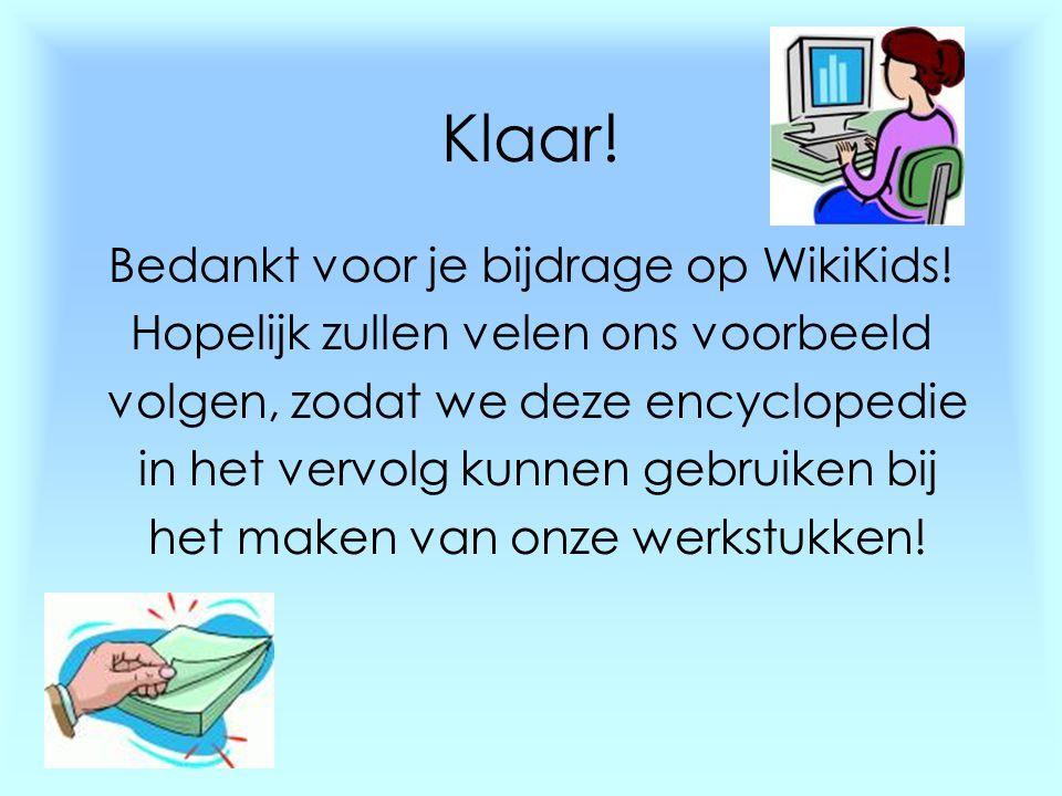 Klaar! Bedankt voor je bijdrage op WikiKids!