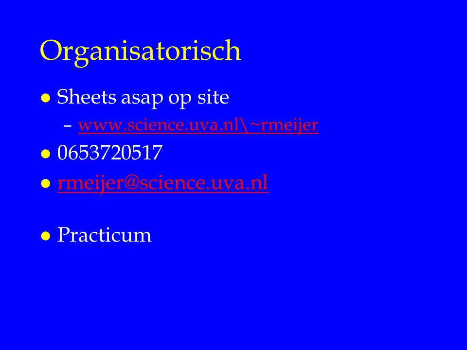 Organisatorisch Sheets asap op site 0653720517 rmeijer@science.uva.nl