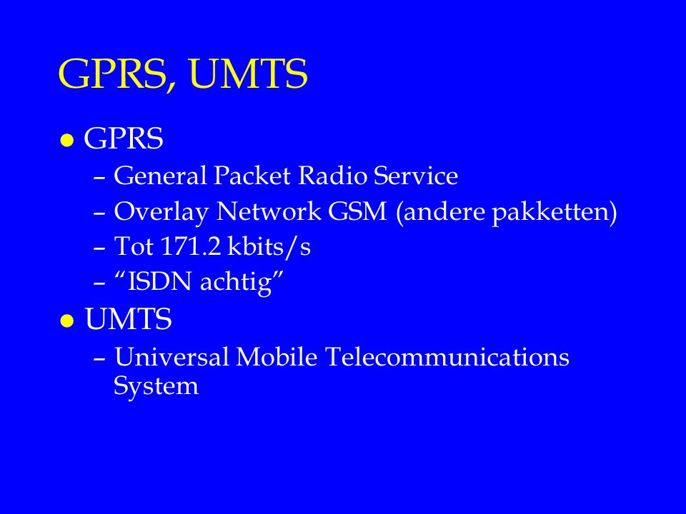 GPRS, UMTS GPRS UMTS General Packet Radio Service