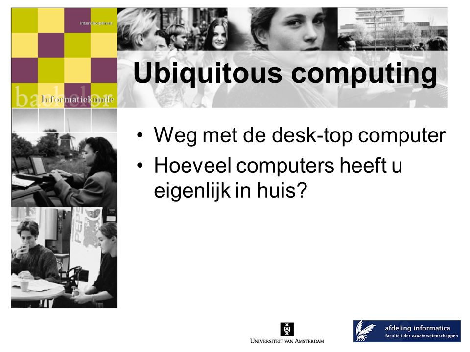 Ubiquitous computing Weg met de desk-top computer