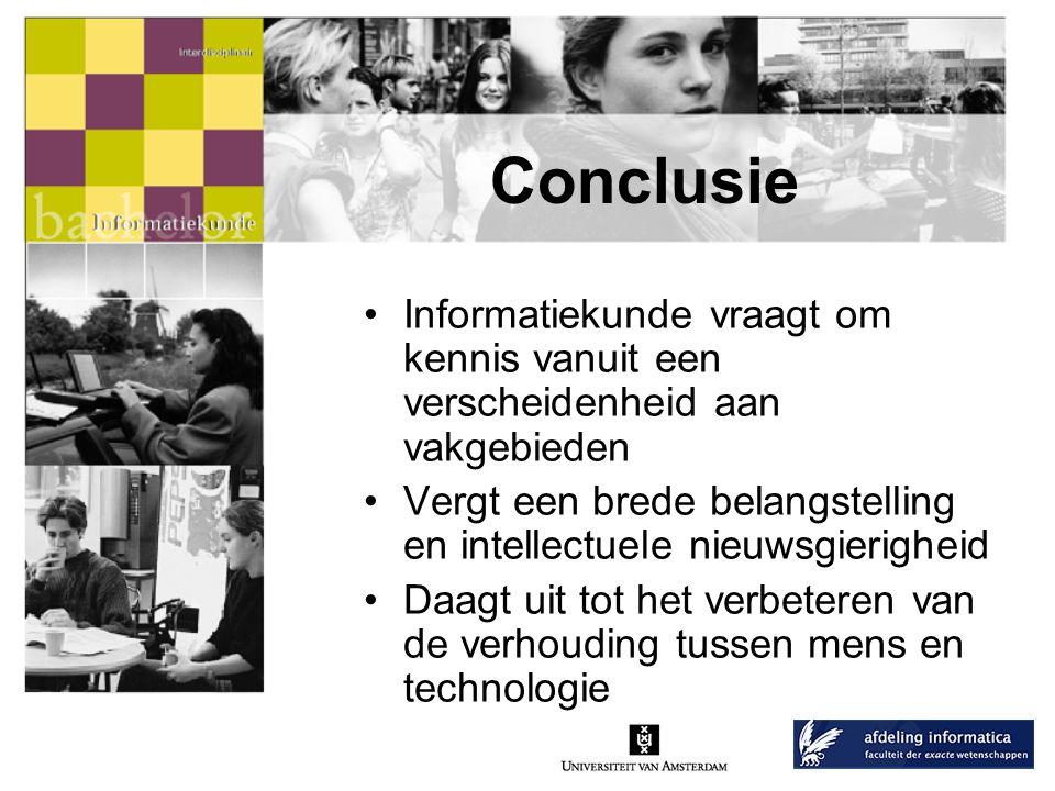 Conclusie Informatiekunde vraagt om kennis vanuit een verscheidenheid aan vakgebieden.
