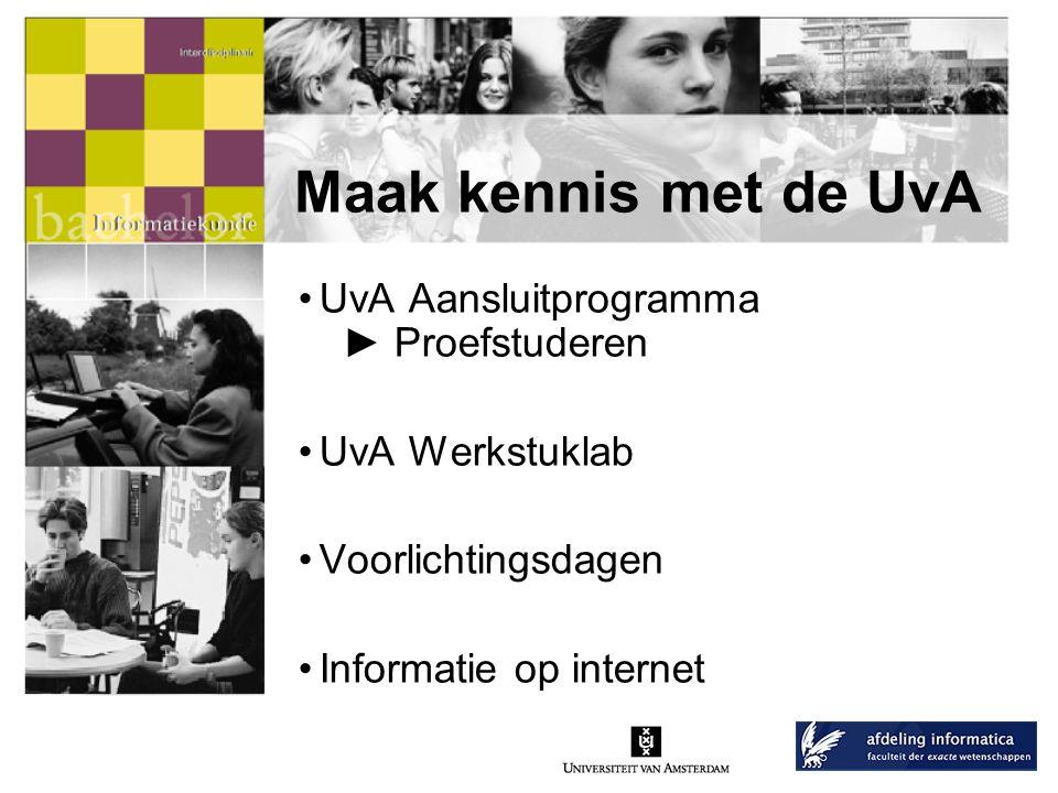 Maak kennis met de UvA UvA Aansluitprogramma ► Proefstuderen