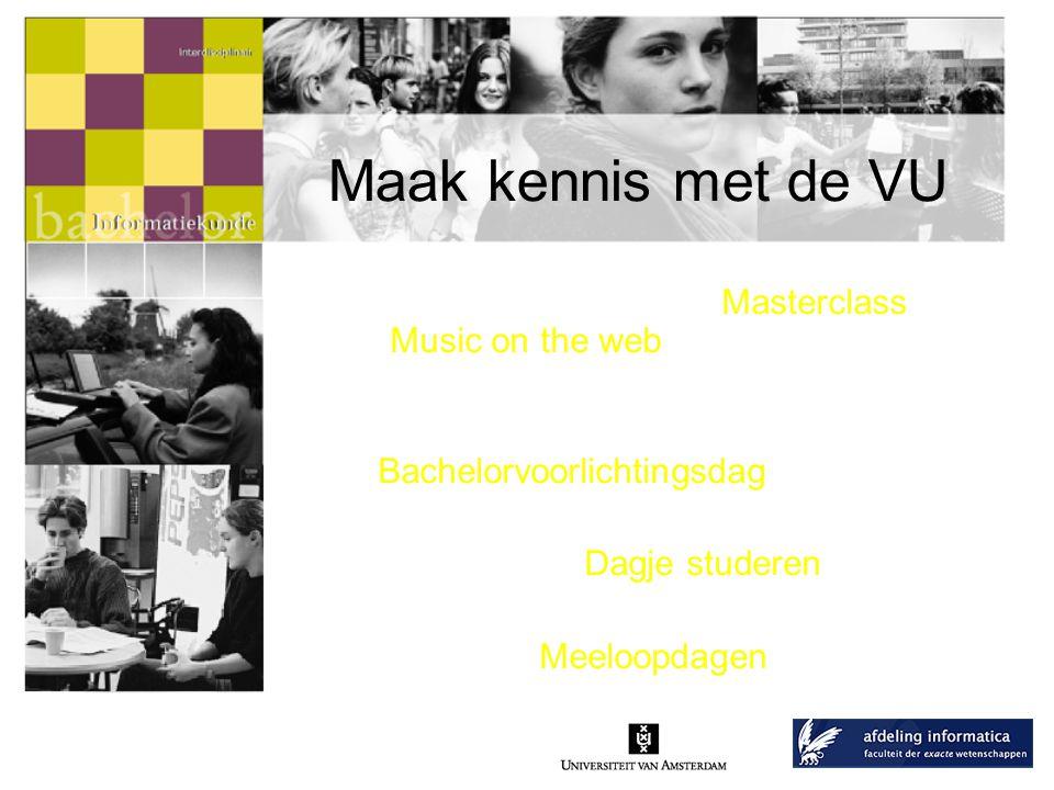 Maak kennis met de VU 6, 13 en 20 Maart 2007: Masterclass IMM Music on the web 10 februari 2007: Bachelorvoorlichtingsdag.