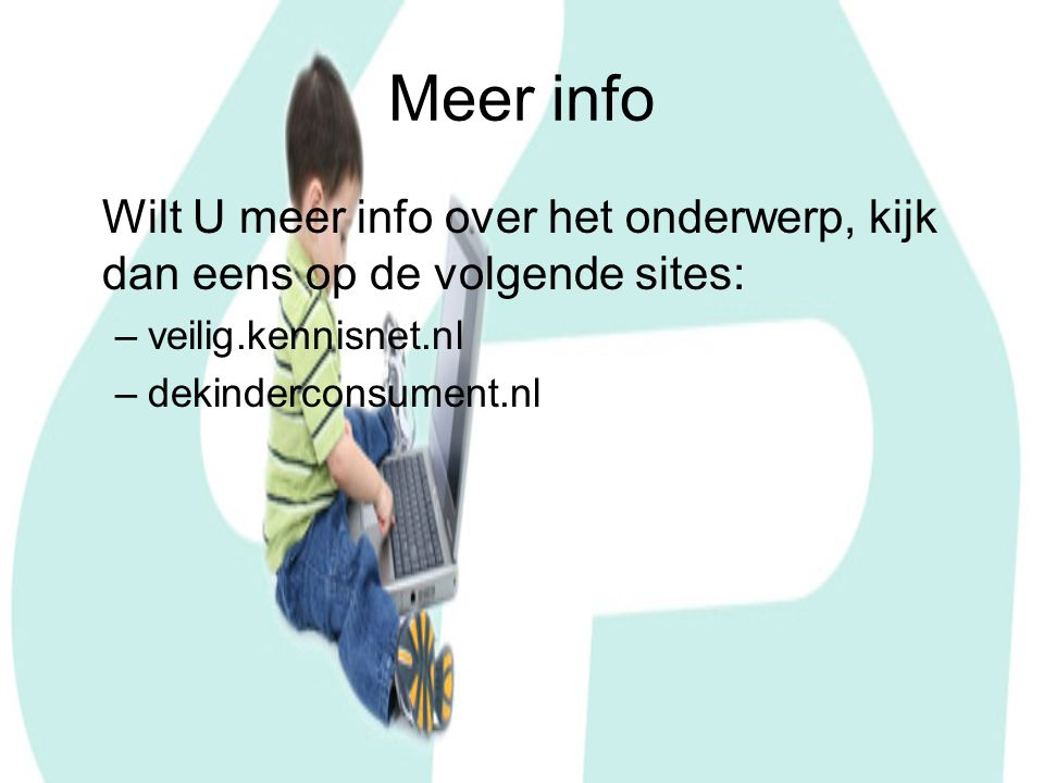 Meer info Wilt U meer info over het onderwerp, kijk dan eens op de volgende sites: veilig.kennisnet.nl.