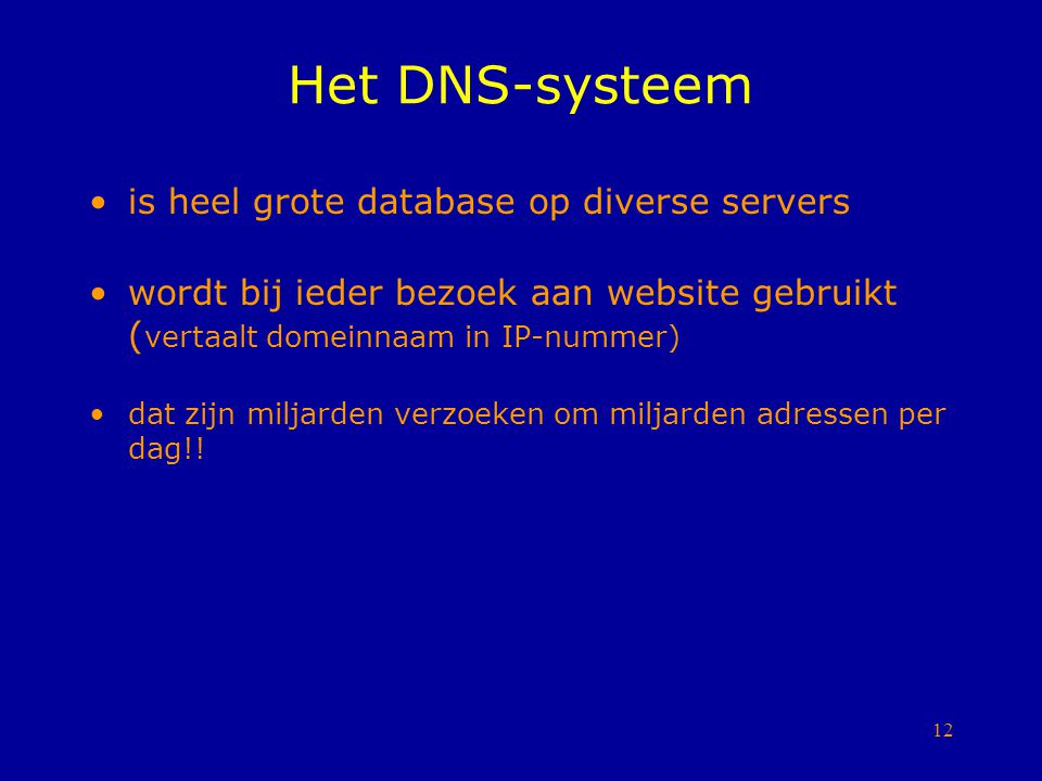 Het DNS-systeem is heel grote database op diverse servers
