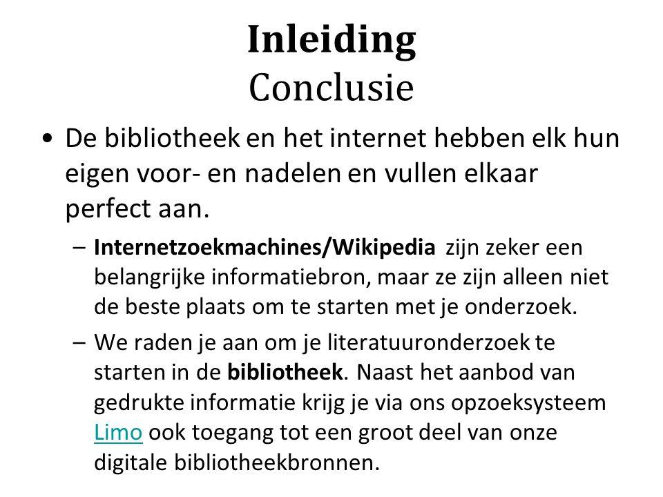 Inleiding Conclusie De bibliotheek en het internet hebben elk hun eigen voor- en nadelen en vullen elkaar perfect aan.