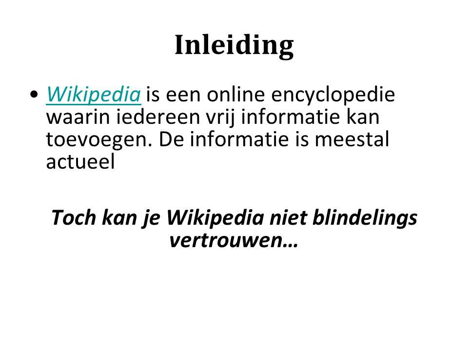 Toch kan je Wikipedia niet blindelings vertrouwen…