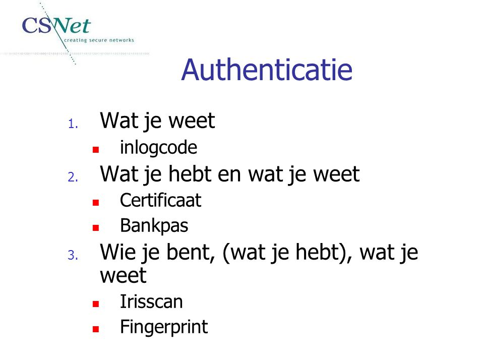 Authenticatie Wat je weet Wat je hebt en wat je weet