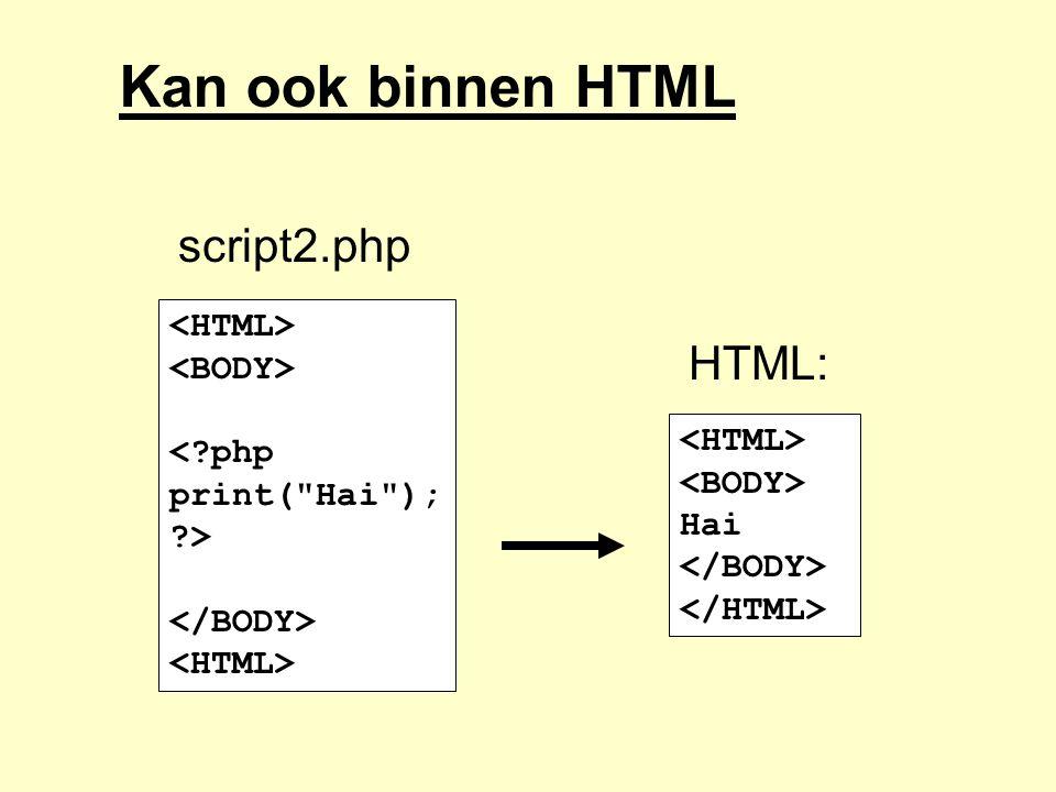 Kan ook binnen HTML script2.php HTML: <HTML> <BODY>