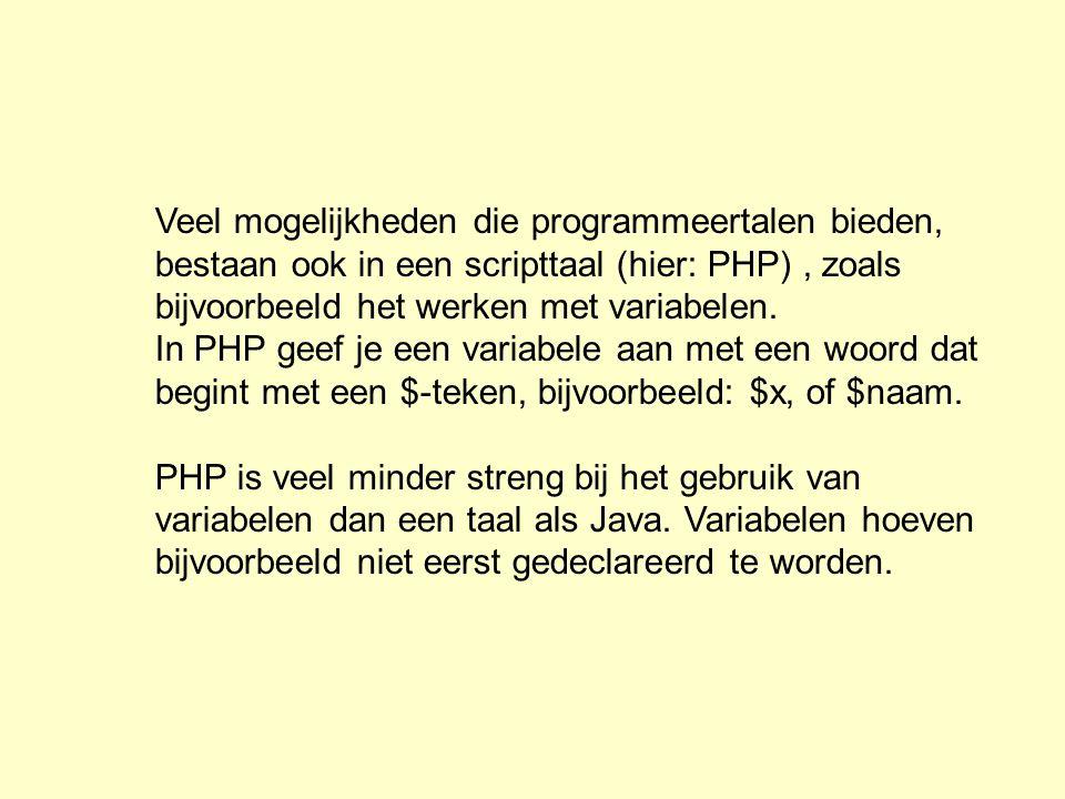 Veel mogelijkheden die programmeertalen bieden, bestaan ook in een scripttaal (hier: PHP) , zoals bijvoorbeeld het werken met variabelen.