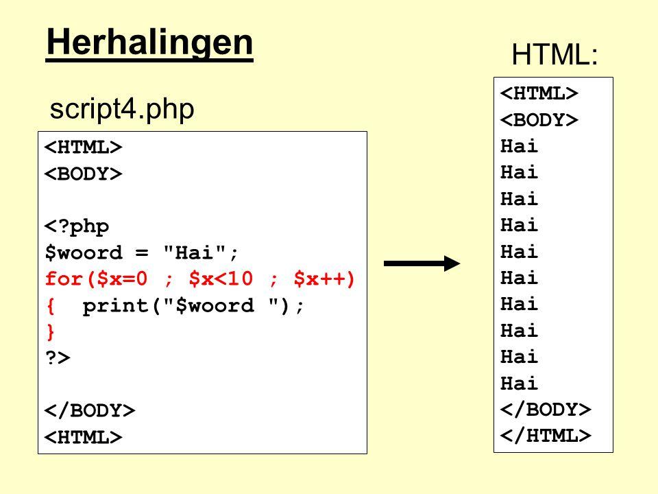 Herhalingen HTML: script4.php <HTML> <BODY> Hai