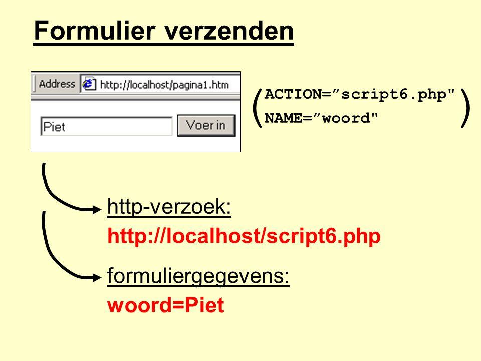 ( ) Formulier verzenden http-verzoek: http://localhost/script6.php