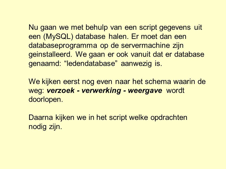 Nu gaan we met behulp van een script gegevens uit een (MySQL) database halen. Er moet dan een databaseprogramma op de servermachine zijn geinstalleerd. We gaan er ook vanuit dat er database genaamd: ledendatabase aanwezig is.