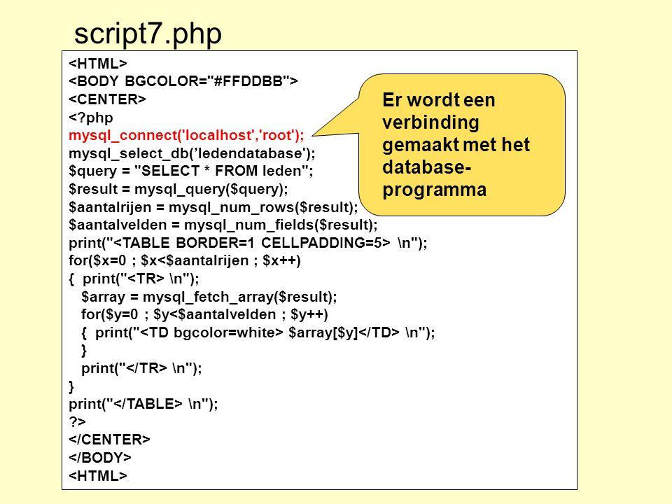 script7.php Er wordt een verbinding gemaakt met het database-programma