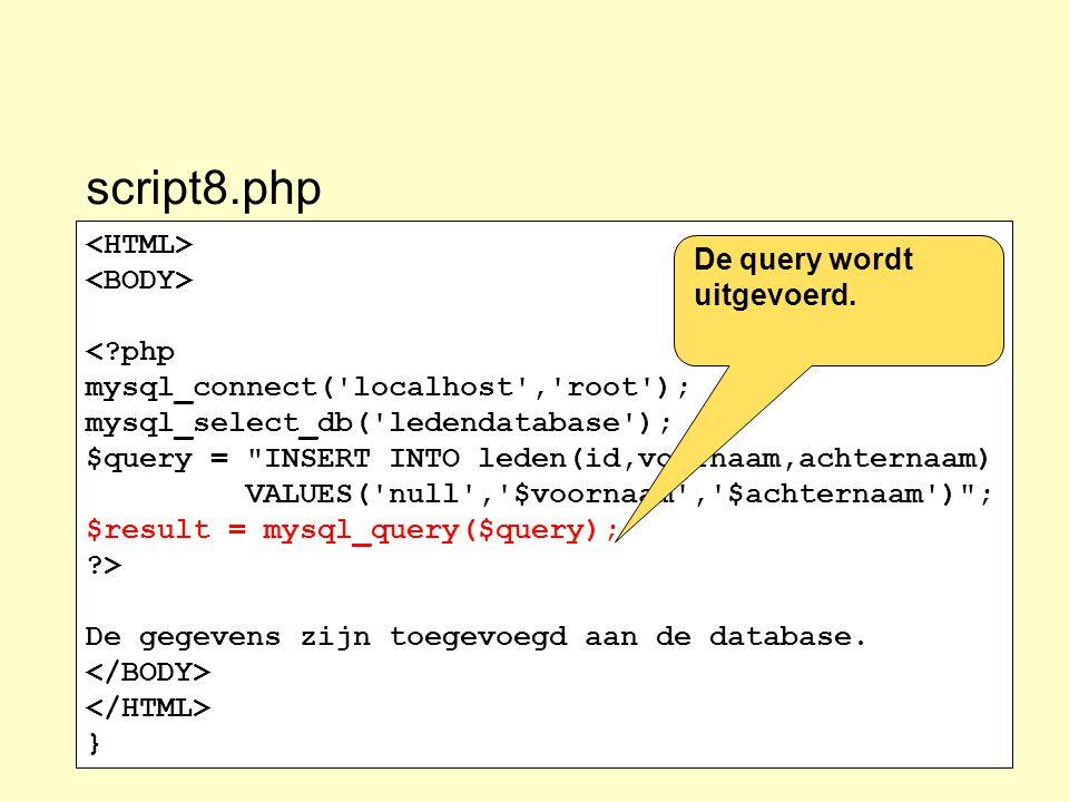 script8.php <HTML> <BODY> De query wordt uitgevoerd.