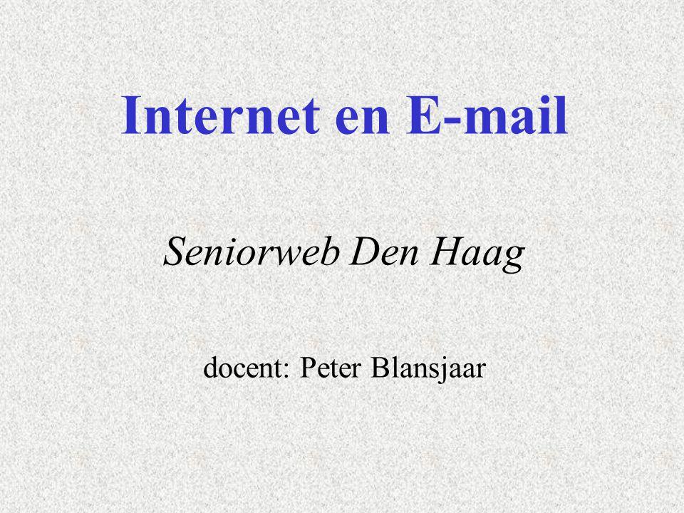 Internet en E-mail Seniorweb Den Haag docent: Peter Blansjaar