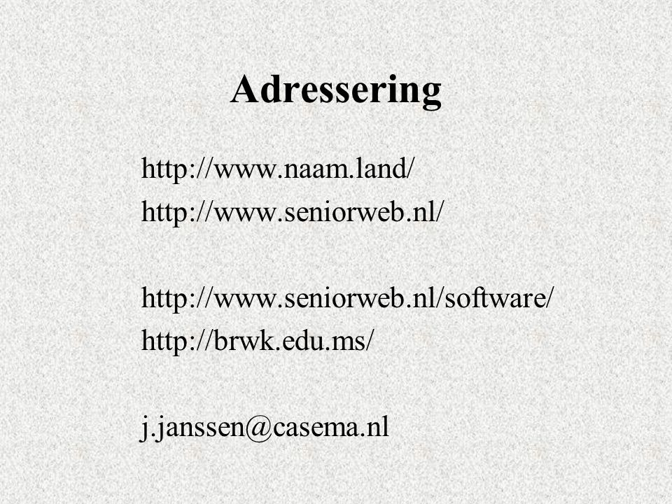 Adressering http://www.naam.land/ http://www.seniorweb.nl/