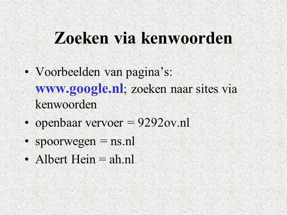 Zoeken via kenwoorden Voorbeelden van pagina's: www.google.nl; zoeken naar sites via kenwoorden. openbaar vervoer = 9292ov.nl.