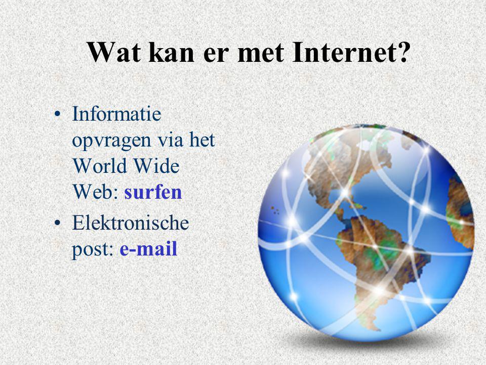 Wat kan er met Internet Informatie opvragen via het World Wide Web: surfen. Elektronische post: e-mail.