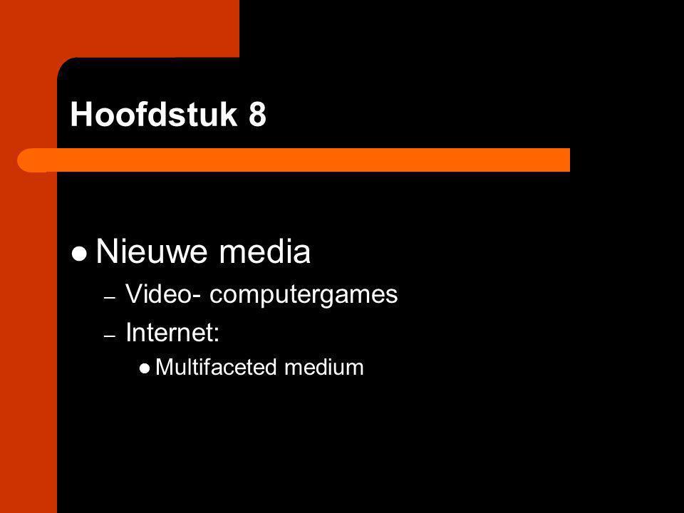 Hoofdstuk 8 Nieuwe media Video- computergames Internet: