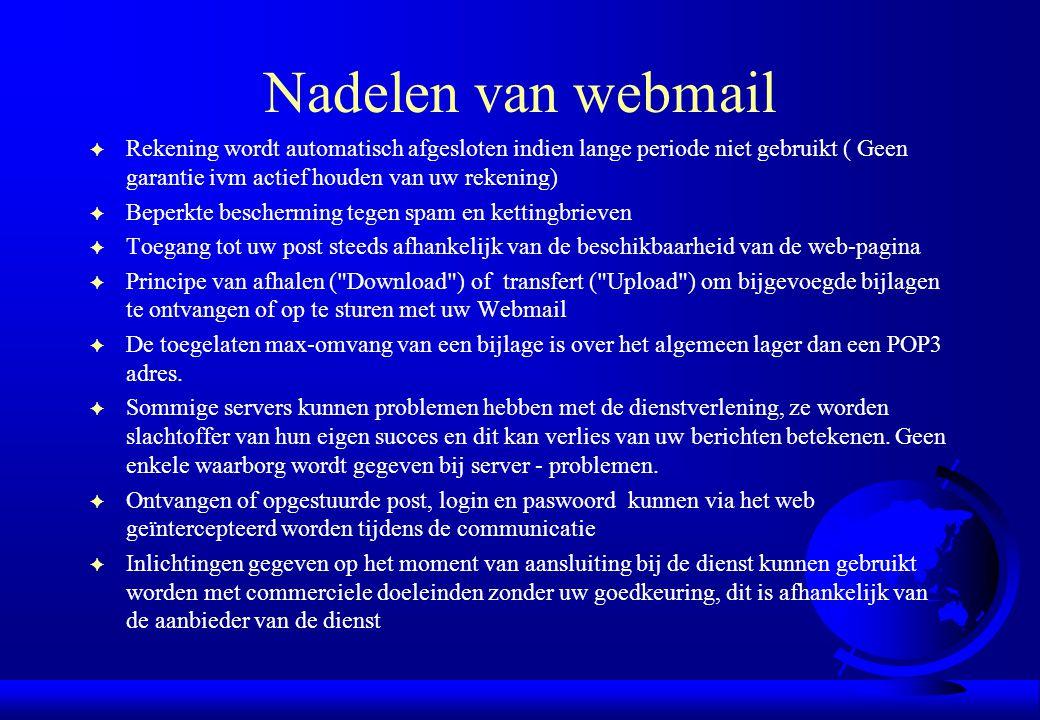 Nadelen van webmail Rekening wordt automatisch afgesloten indien lange periode niet gebruikt ( Geen garantie ivm actief houden van uw rekening)
