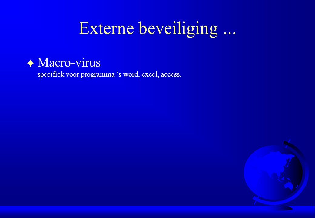 Externe beveiliging ... Macro-virus specifiek voor programma 's word, excel, access.