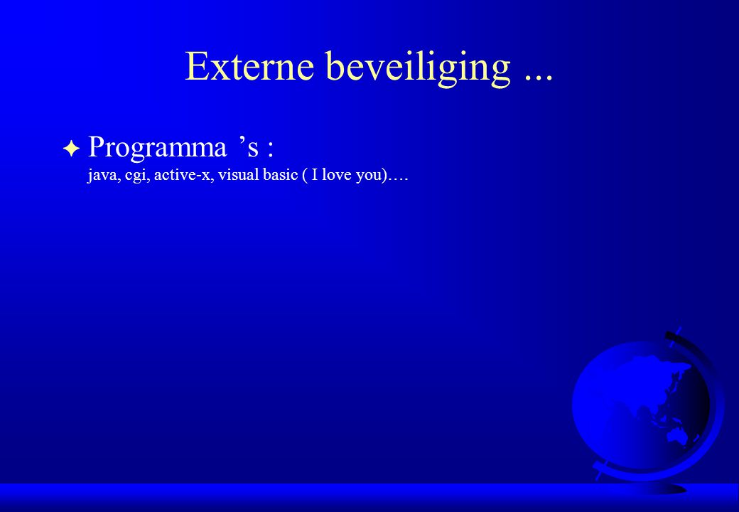 Externe beveiliging ... Programma 's : java, cgi, active-x, visual basic ( I love you)….