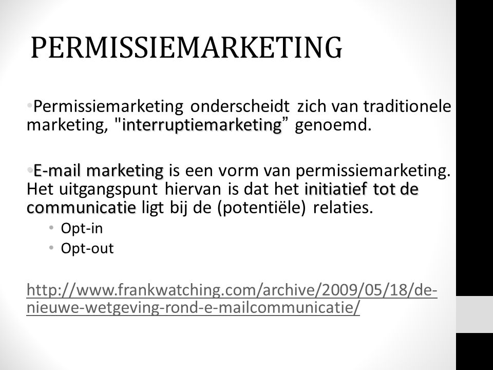 PERMISSIEMARKETING Permissiemarketing onderscheidt zich van traditionele marketing, interruptiemarketing genoemd.