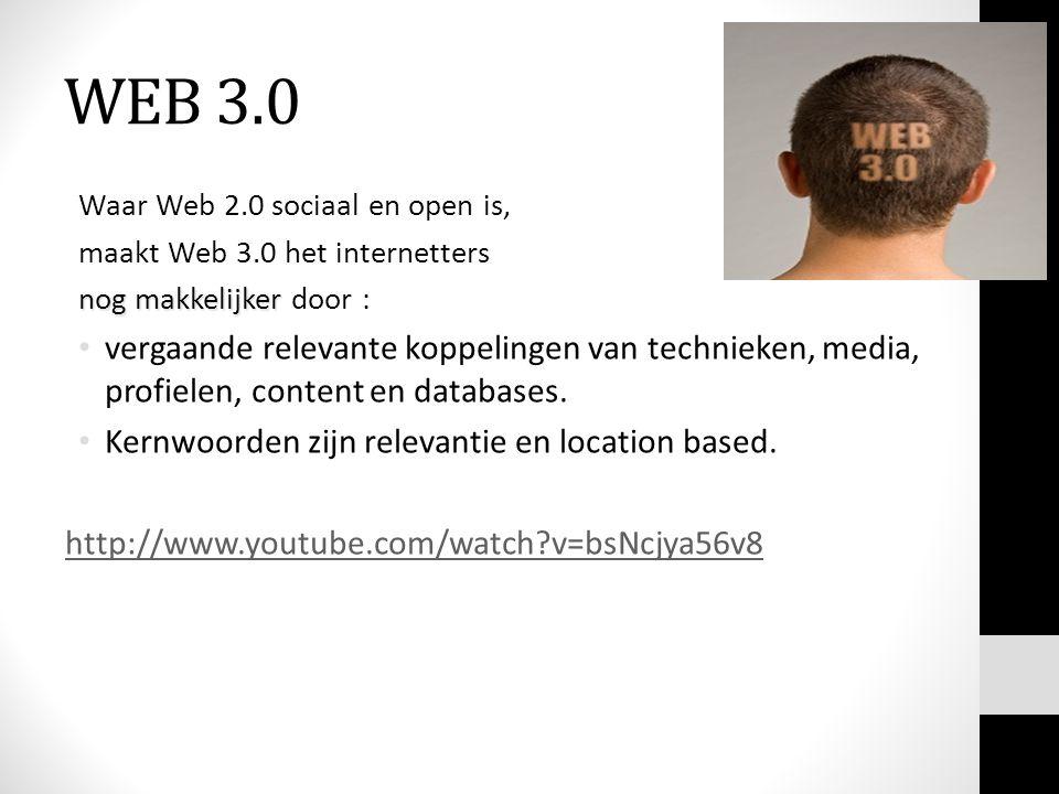 WEB 3.0 Waar Web 2.0 sociaal en open is, maakt Web 3.0 het internetters. nog makkelijker door :