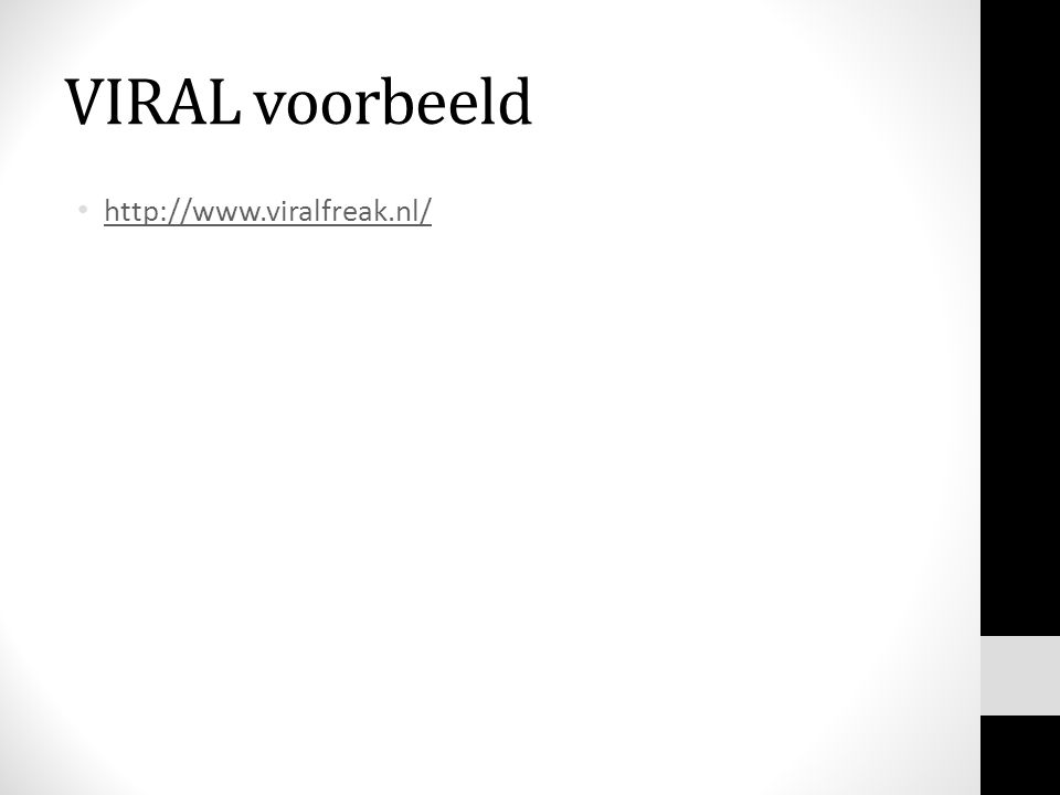 VIRAL voorbeeld http://www.viralfreak.nl/