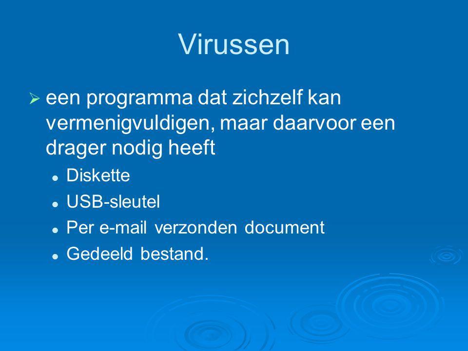 Virussen een programma dat zichzelf kan vermenigvuldigen, maar daarvoor een drager nodig heeft. Diskette.