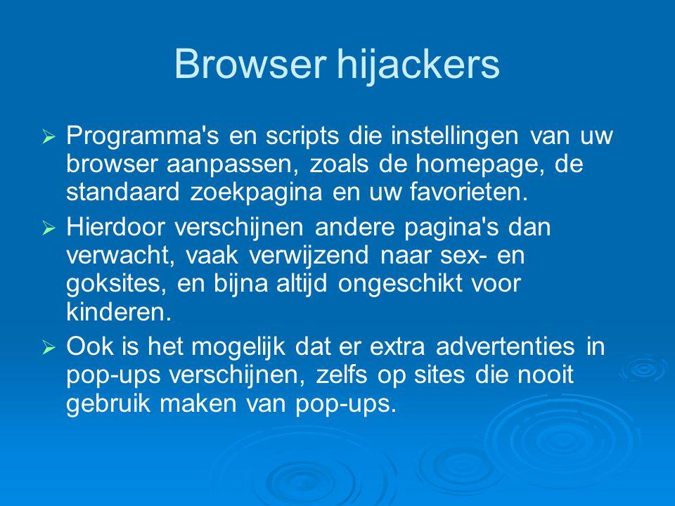 Browser hijackers Programma s en scripts die instellingen van uw browser aanpassen, zoals de homepage, de standaard zoekpagina en uw favorieten.