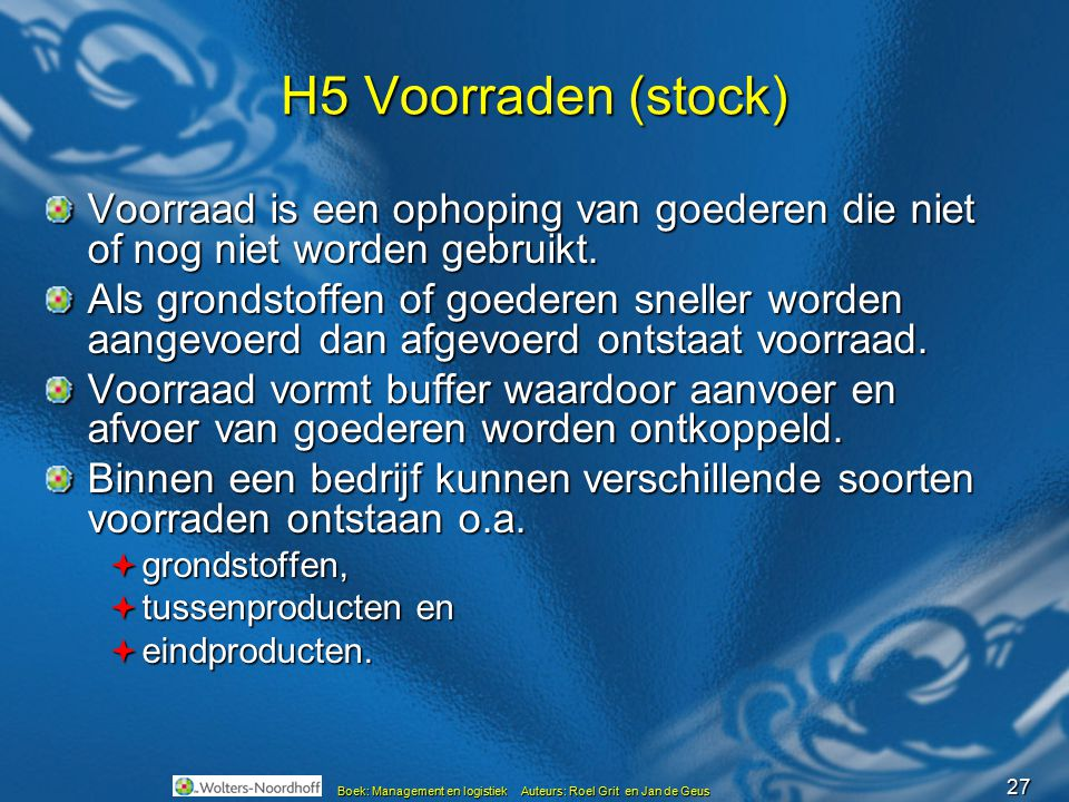 H5 Voorraden (stock) Voorraad is een ophoping van goederen die niet of nog niet worden gebruikt.