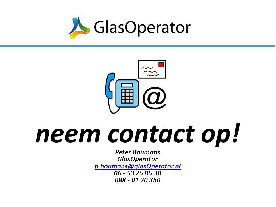 neem contact op! Peter Boumans GlasOperator p.boumans@glasOperator.nl