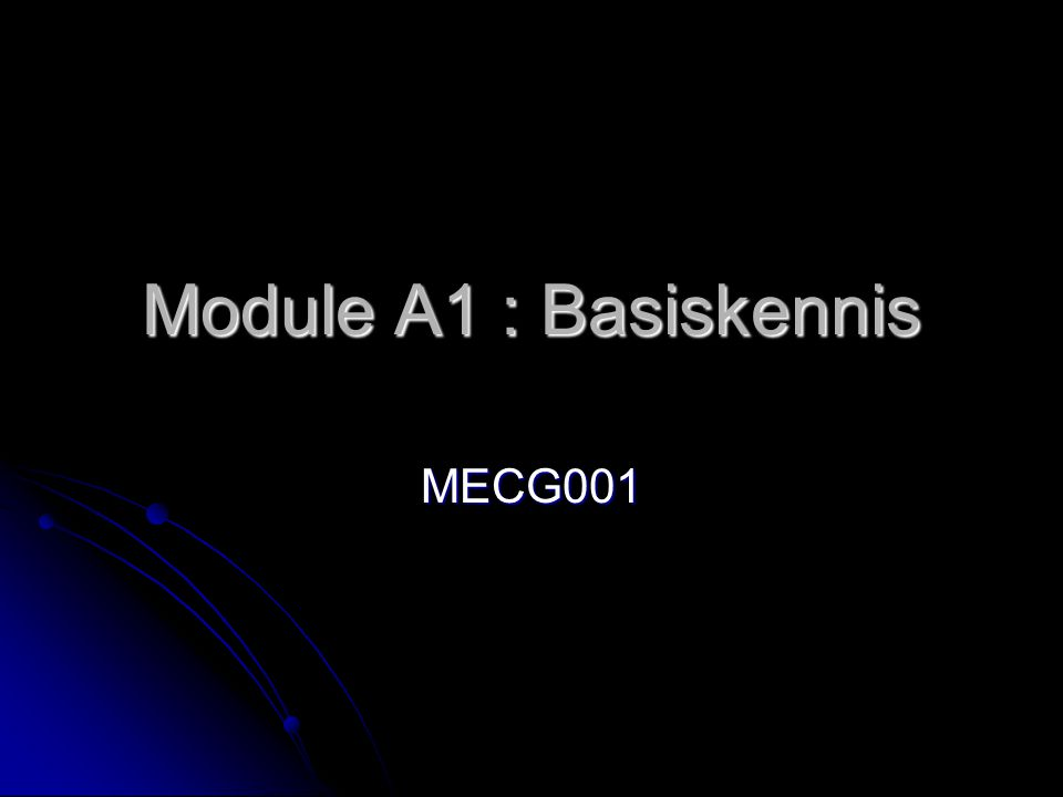 Module A1 : Basiskennis MECG001