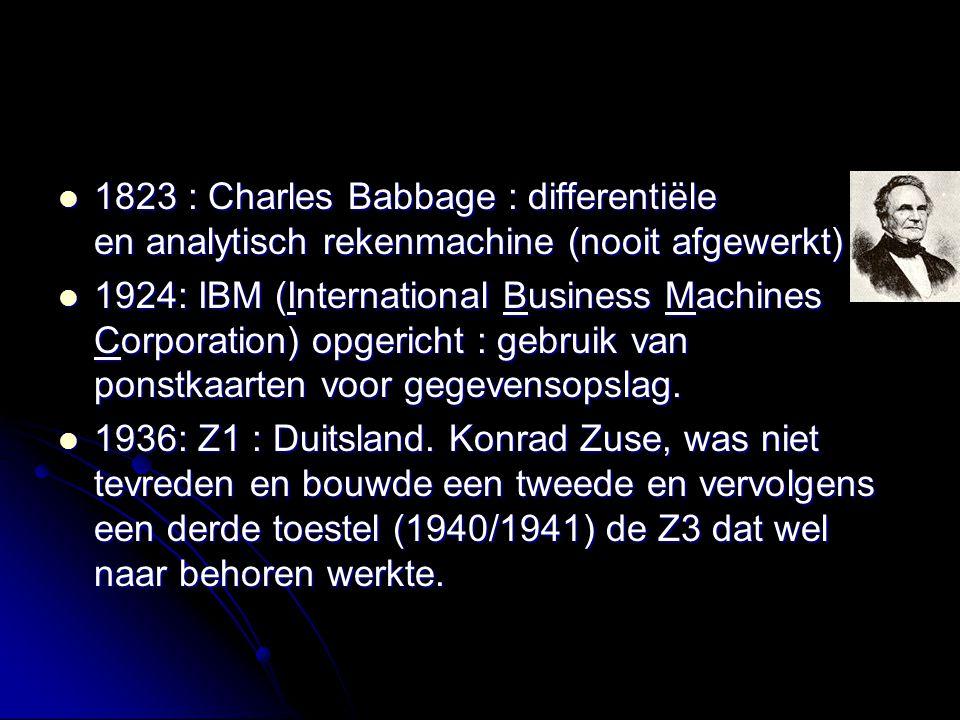 1823 : Charles Babbage : differentiële en analytisch rekenmachine (nooit afgewerkt)
