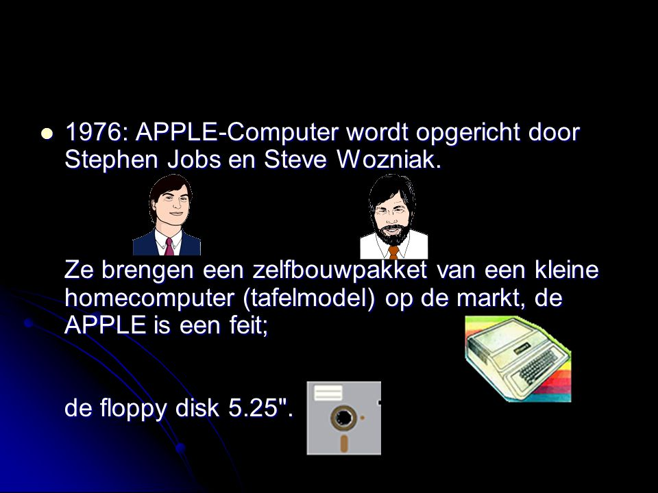 1976: APPLE-Computer wordt opgericht door Stephen Jobs en Steve Wozniak.