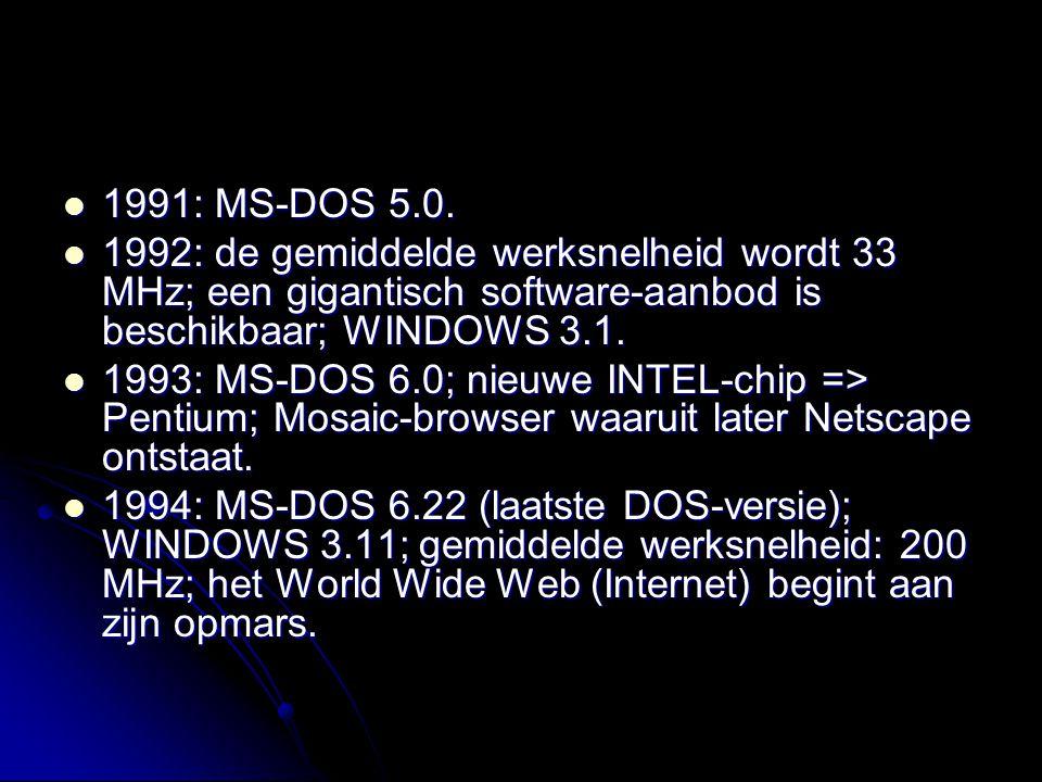 1991: MS-DOS 5.0. 1992: de gemiddelde werksnelheid wordt 33 MHz; een gigantisch software-aanbod is beschikbaar; WINDOWS 3.1.