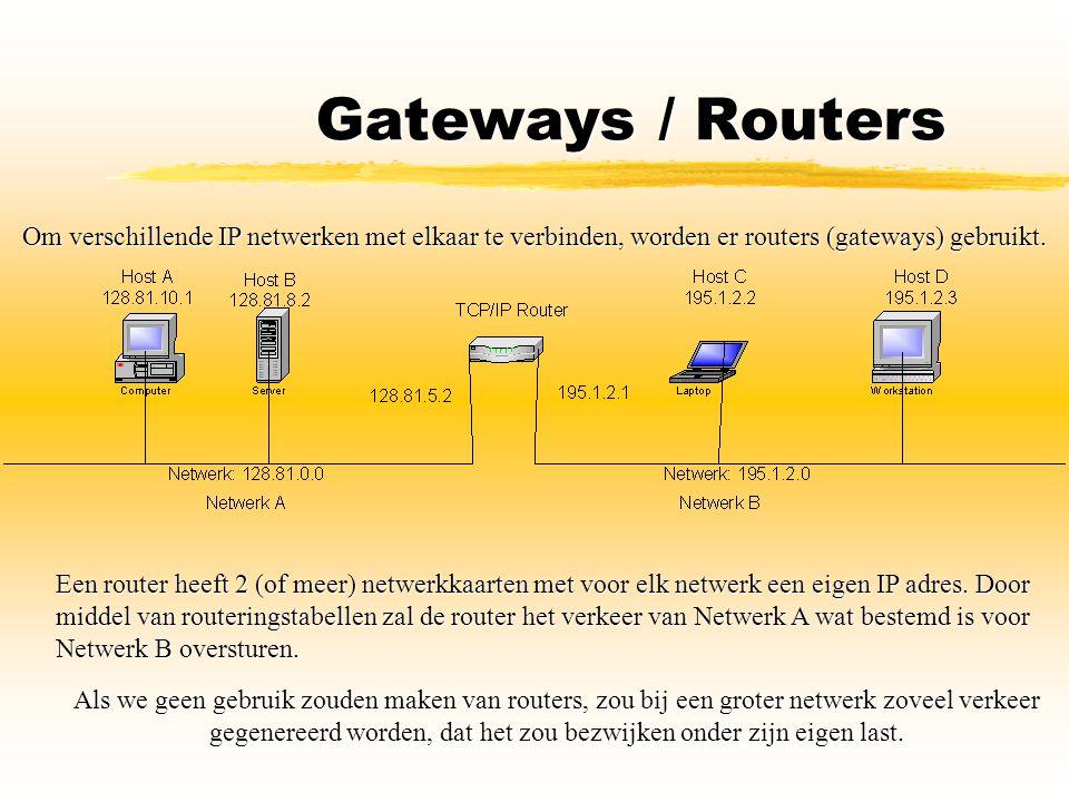 Gateways / Routers Om verschillende IP netwerken met elkaar te verbinden, worden er routers (gateways) gebruikt.