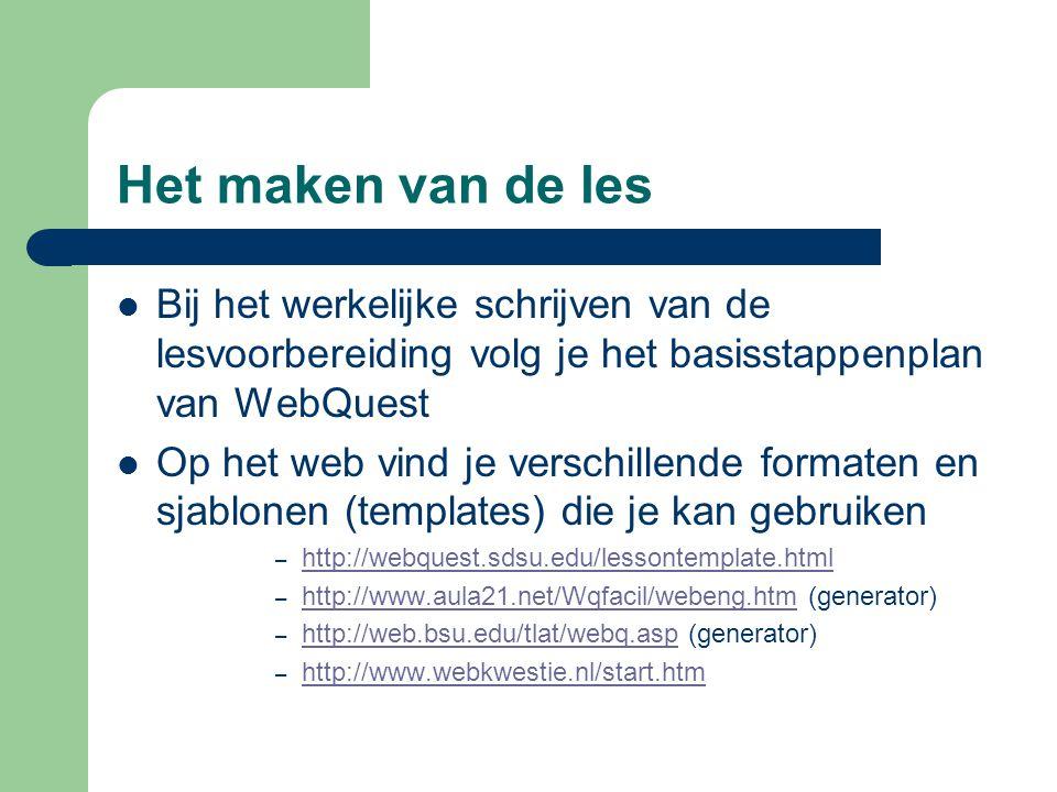 Het maken van de les Bij het werkelijke schrijven van de lesvoorbereiding volg je het basisstappenplan van WebQuest.