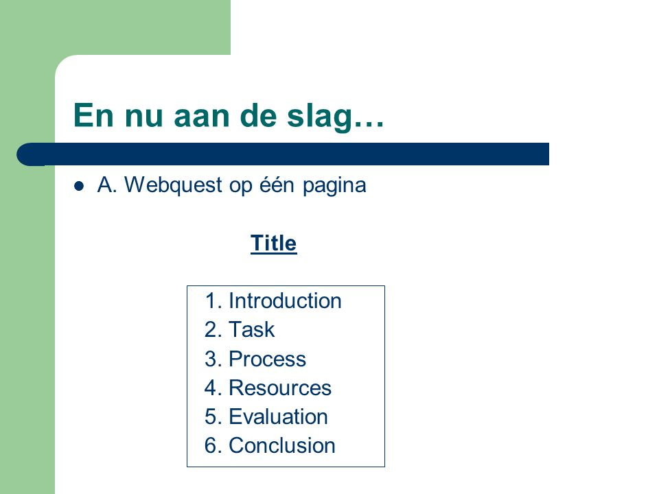 En nu aan de slag… A. Webquest op één pagina 1. Introduction 2. Task