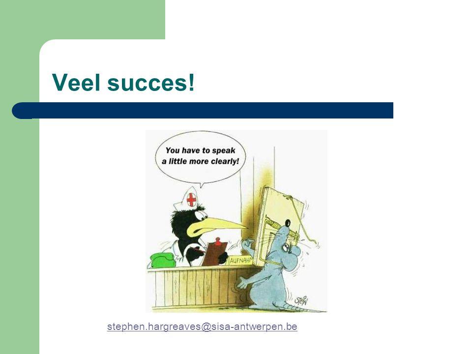 Veel succes! stephen.hargreaves@sisa-antwerpen.be