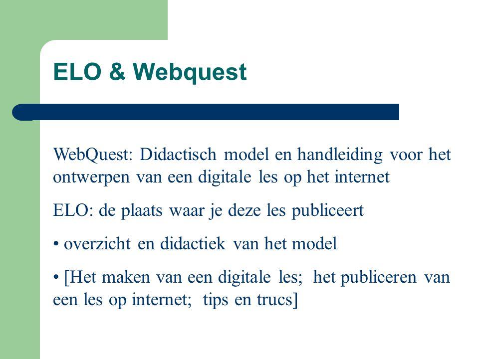Webquests ELO & Webquest. WebQuest: Didactisch model en handleiding voor het ontwerpen van een digitale les op het internet.