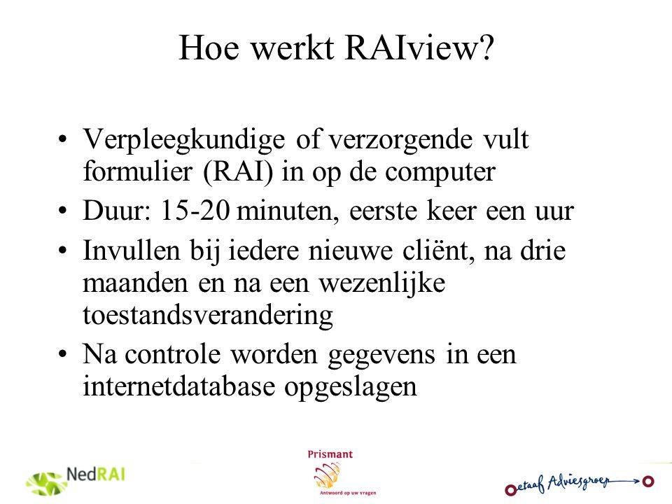 Hoe werkt RAIview Verpleegkundige of verzorgende vult formulier (RAI) in op de computer. Duur: 15-20 minuten, eerste keer een uur.