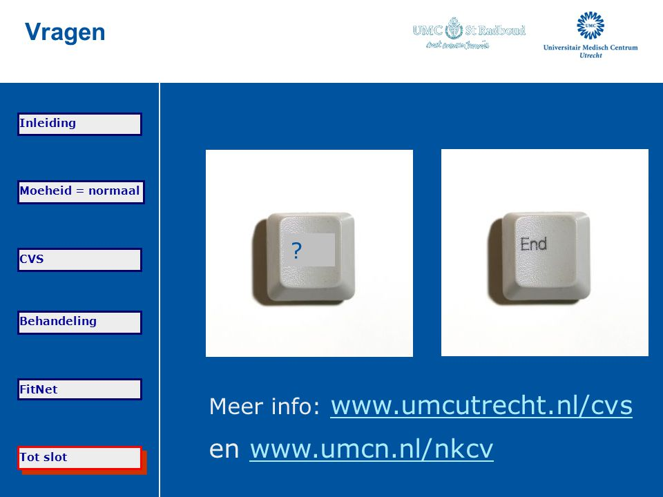en www.umcn.nl/nkcv Vragen Meer info: www.umcutrecht.nl/cvs