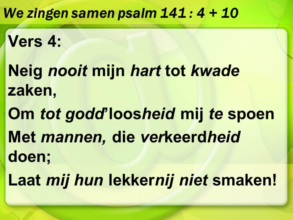 We zingen samen psalm 141 : 4 + 10
