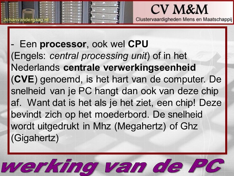 - Een processor, ook wel CPU (Engels: central processing unit) of in het Nederlands centrale verwerkingseenheid (CVE) genoemd, is het hart van de computer. De snelheid van je PC hangt dan ook van deze chip af. Want dat is het als je het ziet, een chip! Deze bevindt zich op het moederbord. De snelheid wordt uitgedrukt in Mhz (Megahertz) of Ghz (Gigahertz)