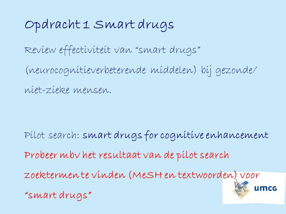 Opdracht 1 Smart drugs Review effectiviteit van smart drugs (neurocognitieverbeterende middelen) bij gezonde/ niet-zieke mensen.