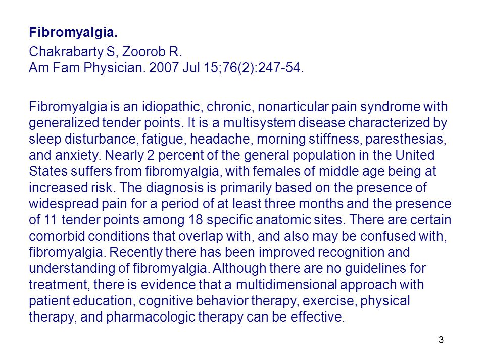 Fibromyalgia. Chakrabarty S, Zoorob R. Am Fam Physician. 2007 Jul 15;76(2):247-54.
