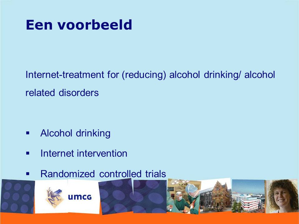 Een voorbeeld Internet-treatment for (reducing) alcohol drinking/ alcohol related disorders. Alcohol drinking.